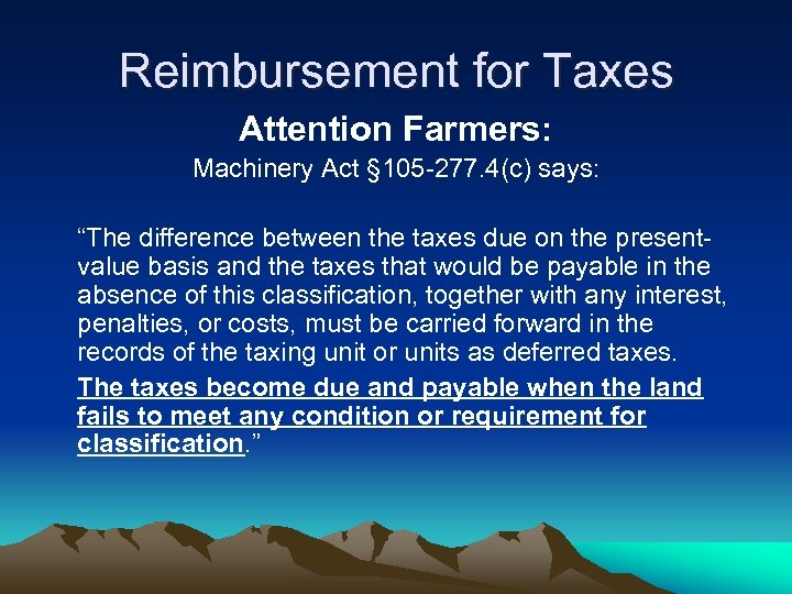 """Reimbursement for Taxes Attention Farmers: Machinery Act § 105 -277. 4(c) says: """"The difference"""