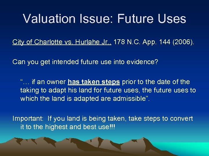 Valuation Issue: Future Uses City of Charlotte vs. Hurlahe Jr. , 178 N. C.