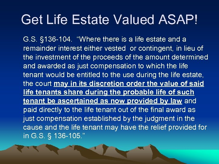 """Get Life Estate Valued ASAP! G. S. § 136 -104. """"Where there is a"""