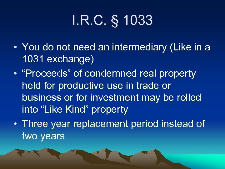 I. R. C. § 1033 • You do not need an intermediary (Like in