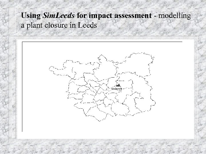 Using Sim. Leeds for impact assessment - modelling a plant closure in Leeds