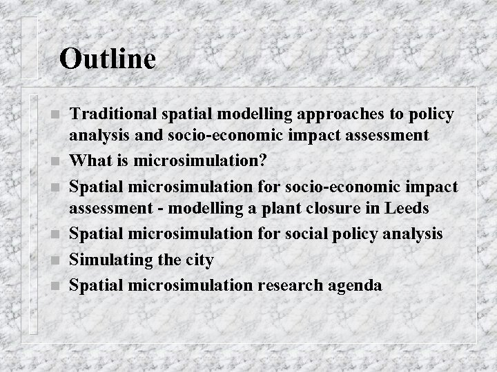 Outline n n n Traditional spatial modelling approaches to policy analysis and socio-economic impact