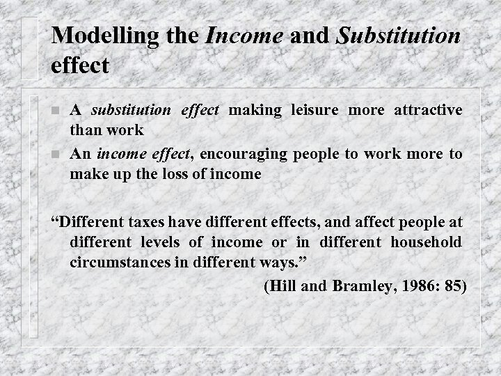 Modelling the Income and Substitution effect n n A substitution effect making leisure more