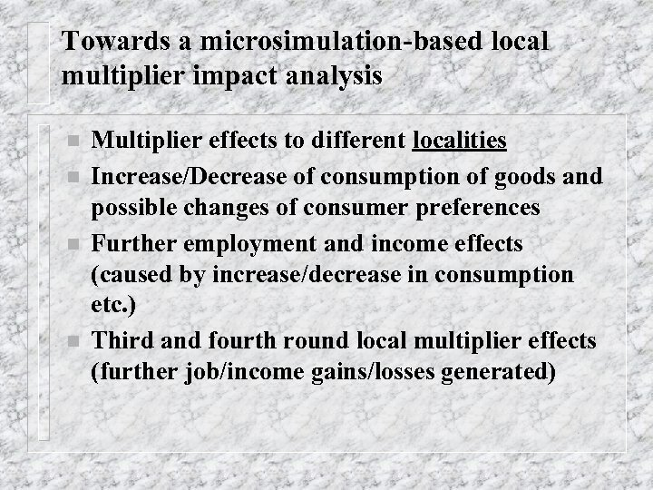 Towards a microsimulation-based local multiplier impact analysis n n Multiplier effects to different localities