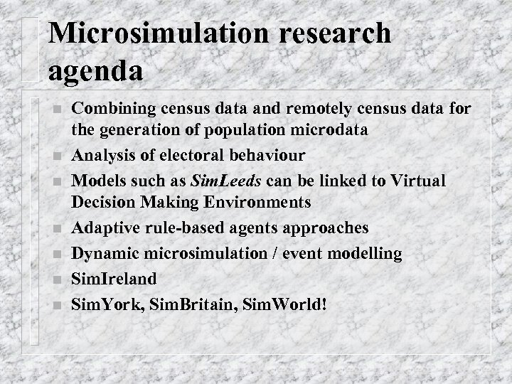 Microsimulation research agenda n n n n Combining census data and remotely census data