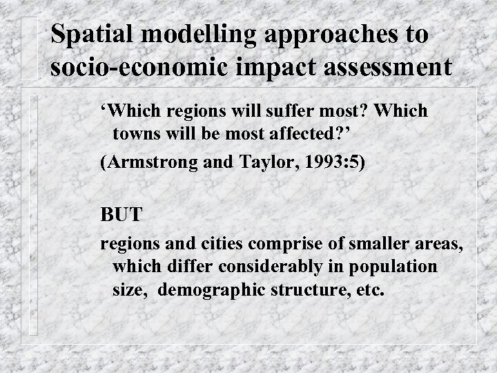 Spatial modelling approaches to socio-economic impact assessment 'Which regions will suffer most? Which towns