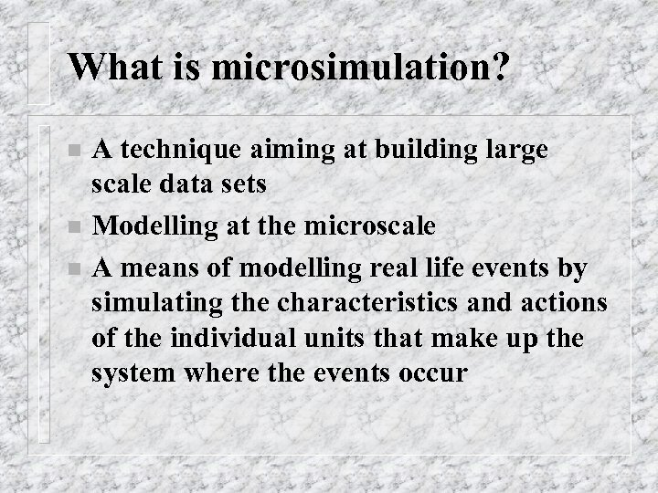 What is microsimulation? n n n A technique aiming at building large scale data