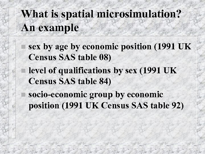 What is spatial microsimulation? An example sex by age by economic position (1991 UK