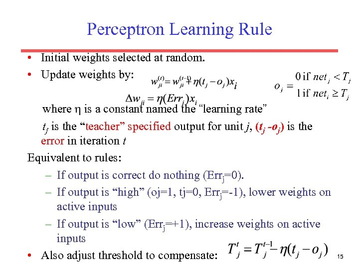 Perceptron Learning Rule • Initial weights selected at random. • Update weights by: where
