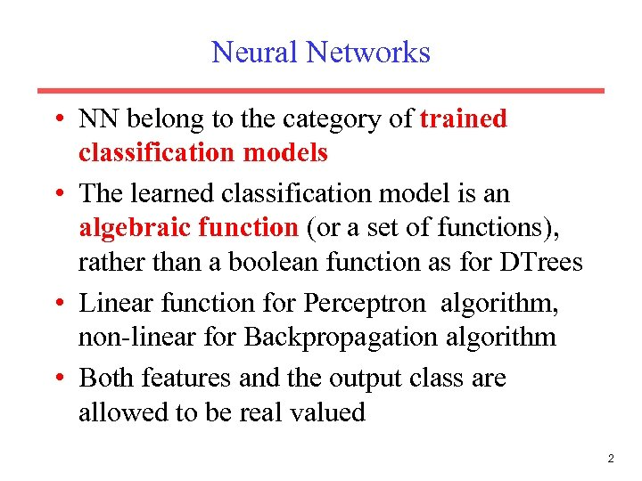 Neural Networks • NN belong to the category of trained classification models • The