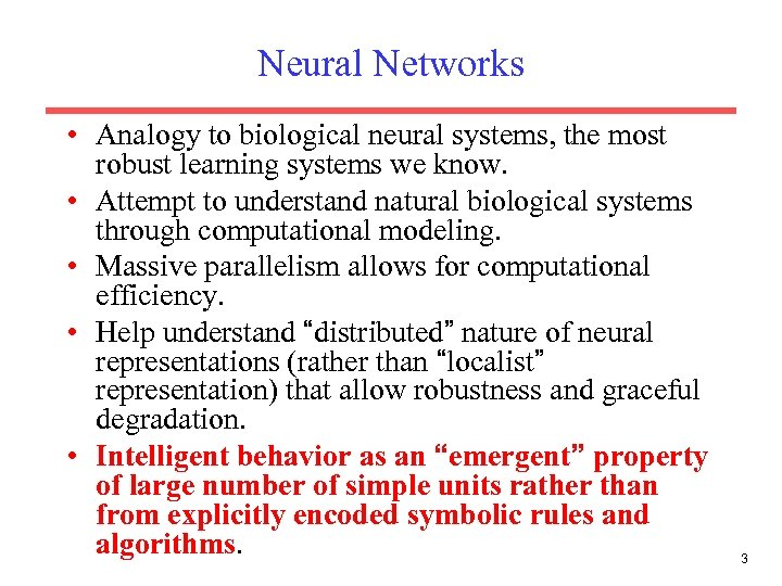 Neural Networks • Analogy to biological neural systems, the most robust learning systems we