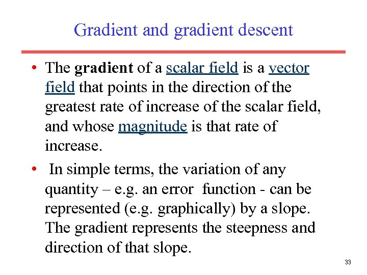 Gradient and gradient descent • The gradient of a scalar field is a vector