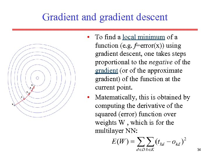 Gradient and gradient descent • To find a local minimum of a function (e.