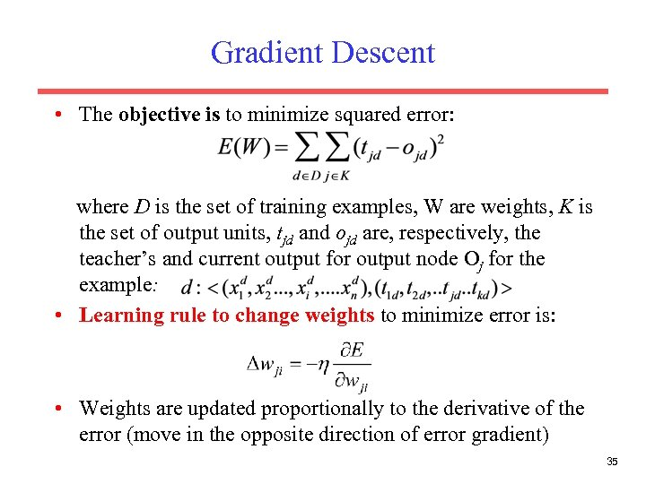 Gradient Descent • The objective is to minimize squared error: where D is the