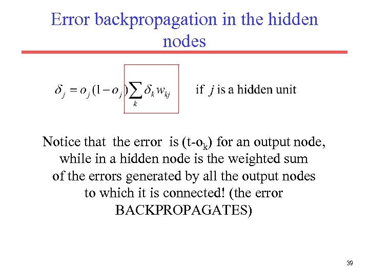 Error backpropagation in the hidden nodes Notice that the error is (t-ok) for an