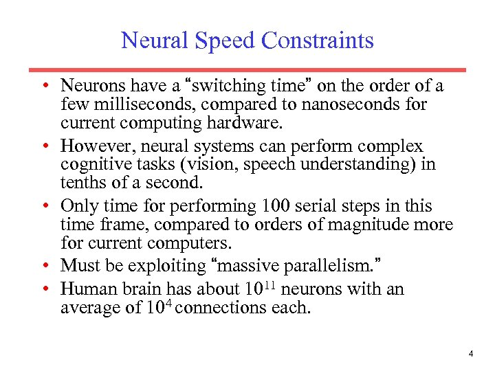 "Neural Speed Constraints • Neurons have a ""switching time"" on the order of a"