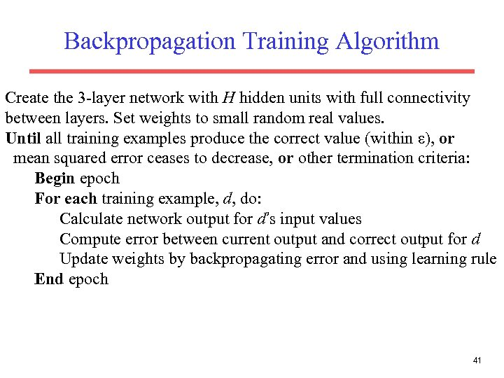 Backpropagation Training Algorithm Create the 3 -layer network with H hidden units with full