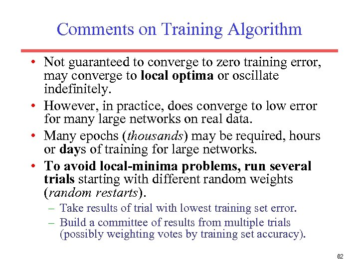 Comments on Training Algorithm • Not guaranteed to converge to zero training error, may