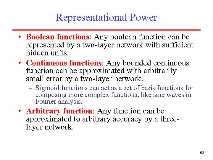 Representational Power • Boolean functions: Any boolean function can be represented by a two-layer