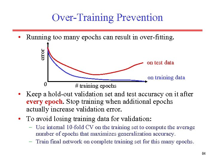 Over-Training Prevention error • Running too many epochs can result in over-fitting. on test
