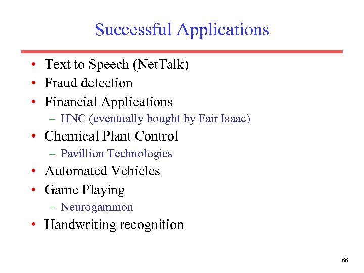 Successful Applications • Text to Speech (Net. Talk) • Fraud detection • Financial Applications