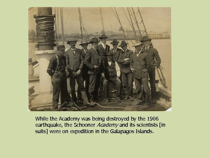 While the Academy was being destroyed by the 1906 earthquake, the Schooner Academy and
