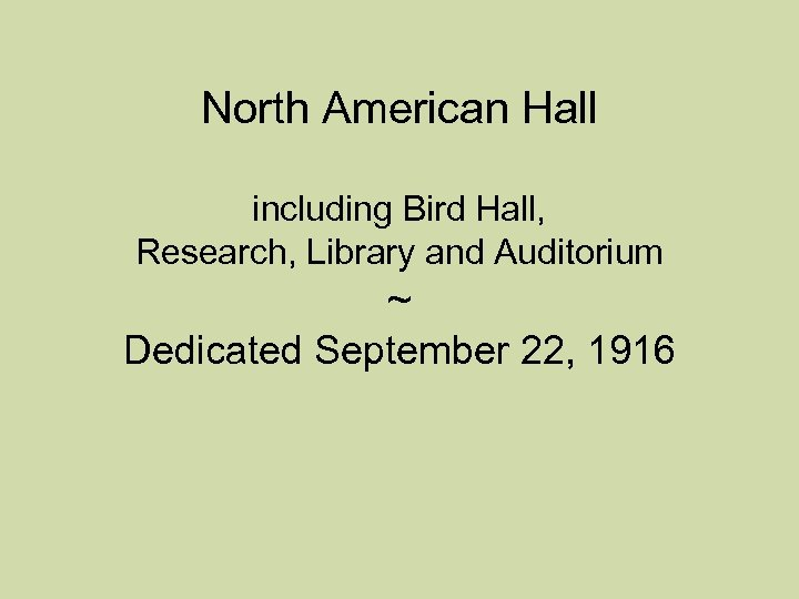 North American Hall including Bird Hall, Research, Library and Auditorium ~ Dedicated September 22,