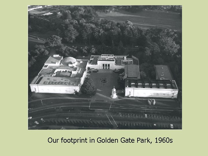 Our footprint in Golden Gate Park, 1960 s