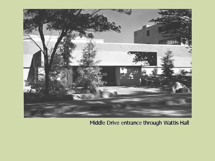 Middle Drive entrance through Wattis Hall