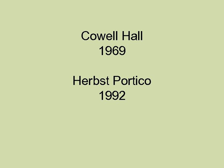 Cowell Hall 1969 Herbst Portico 1992