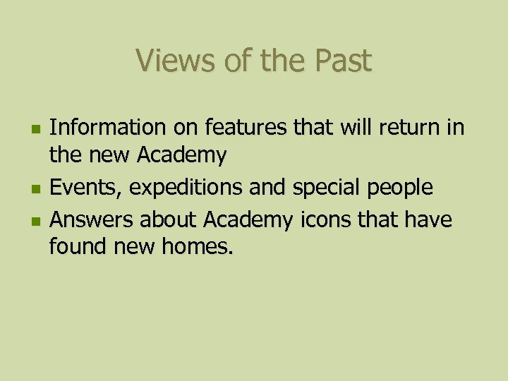 Views of the Past n n n Information on features that will return in