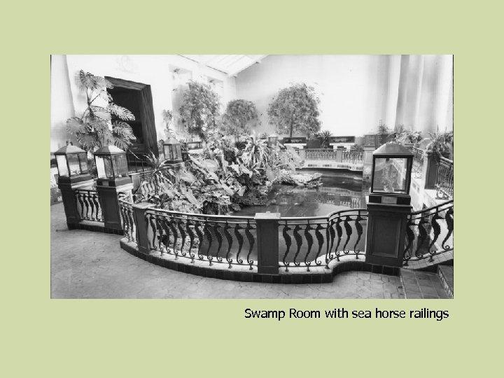 Swamp Room with sea horse railings