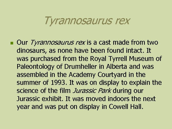 Tyrannosaurus rex n Our Tyrannosaurus rex is a cast made from two dinosaurs, as