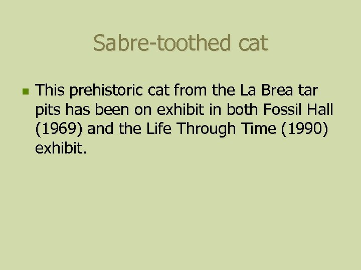 Sabre-toothed cat n This prehistoric cat from the La Brea tar pits has been