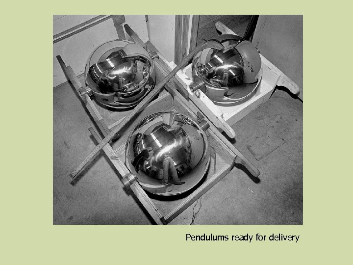 Pendulums ready for delivery