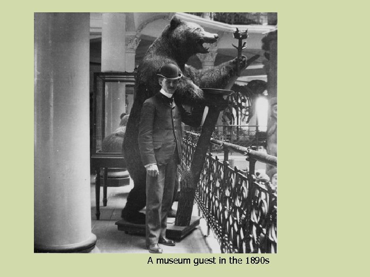 A museum guest in the 1890 s