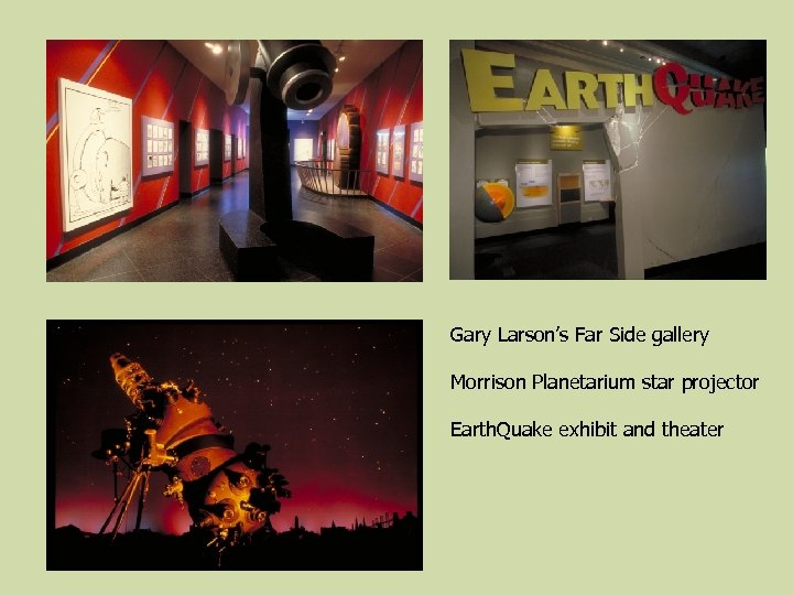 Gary Larson's Far Side gallery Morrison Planetarium star projector Earth. Quake exhibit and theater