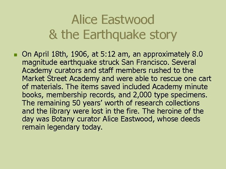 Alice Eastwood & the Earthquake story n On April 18 th, 1906, at 5: