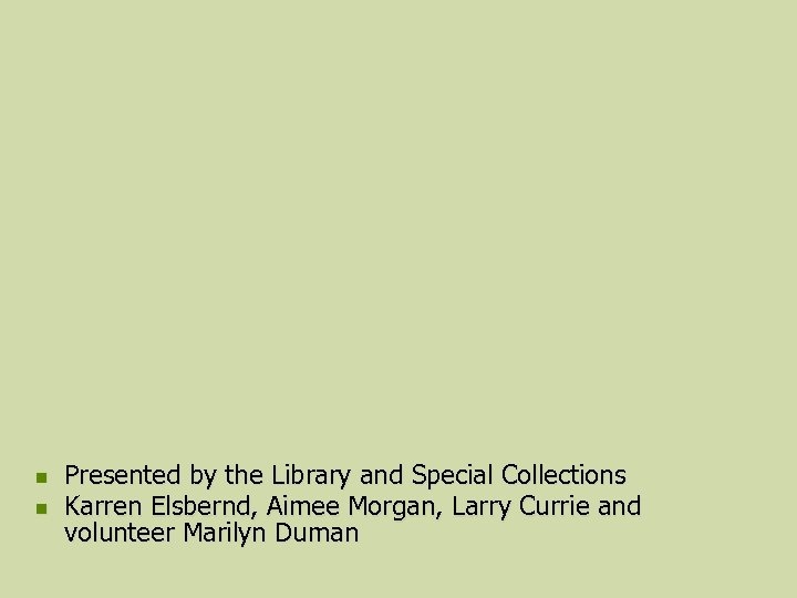 n n Presented by the Library and Special Collections Karren Elsbernd, Aimee Morgan, Larry