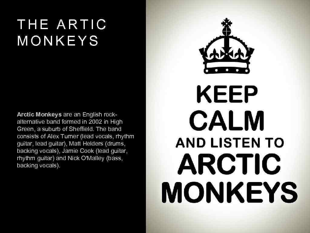 THE ARTIC MONKEYS Arctic Monkeys are an English rockalternative band formed in 2002 in