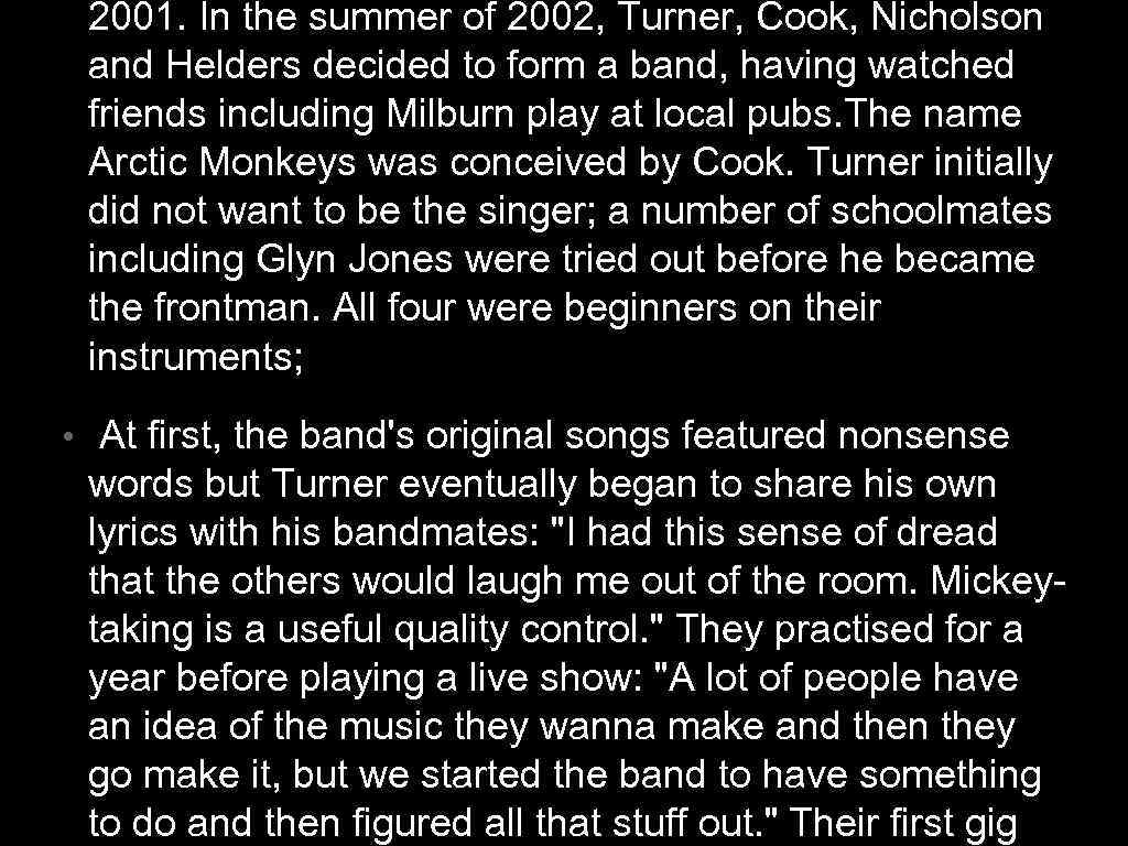 2001. In the summer of 2002, Turner, Cook, Nicholson and Helders decided to form