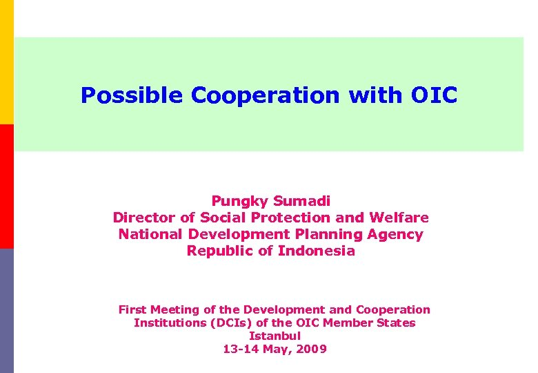Possible Cooperation with OIC Pungky Sumadi Director of Social Protection and Welfare National Development