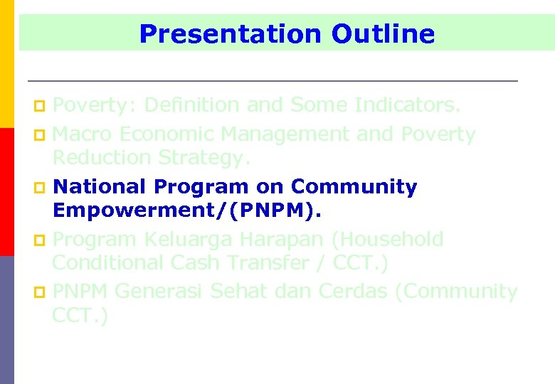 Presentation Outline Poverty: Definition and Some Indicators. p Macro Economic Management and Poverty Reduction