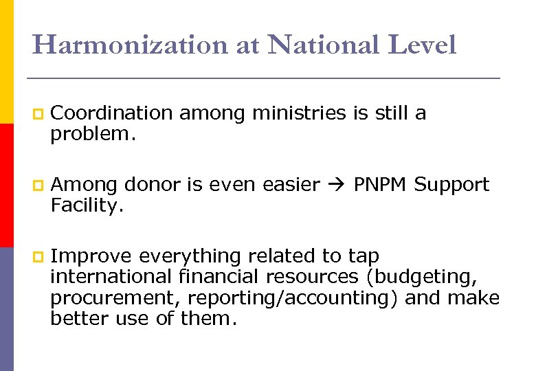 Harmonization at National Level p Coordination among ministries is still a problem. p Among