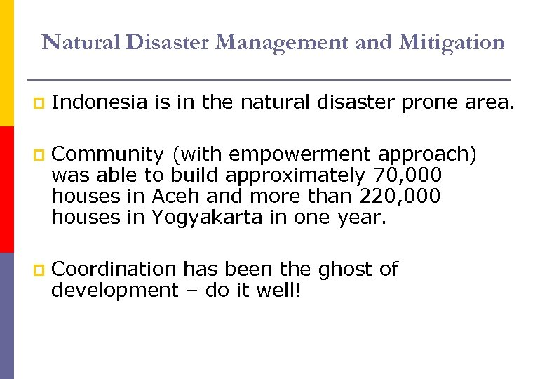 Natural Disaster Management and Mitigation p Indonesia is in the natural disaster prone area.
