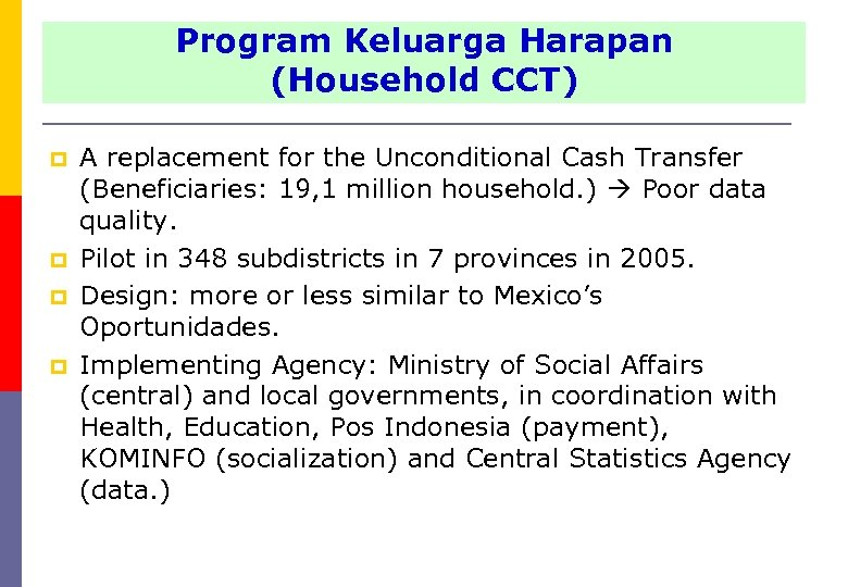 Program Keluarga Harapan (Household CCT) p p A replacement for the Unconditional Cash Transfer