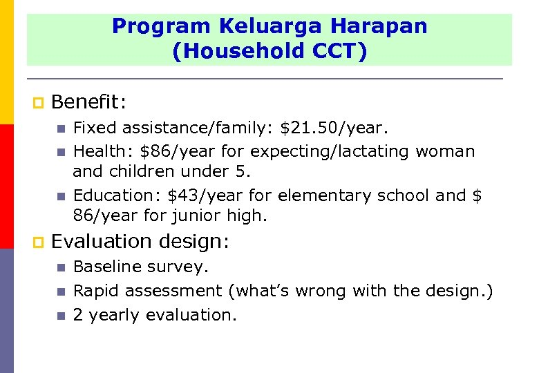 Program Harapan (Household Program Keluarga Harapan CCT) (Household CCT) p Benefit: n n n