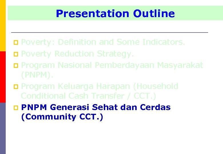 Presentation Outline Poverty: Definition and Some Indicators. p Poverty Reduction Strategy. p Program Nasional