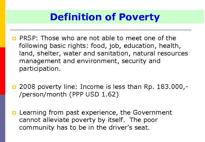 Definition of Poverty p PRSP: Those who are not able to meet one of