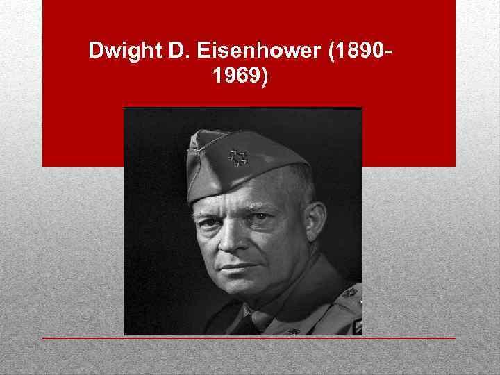 Dwight D. Eisenhower (18901969)
